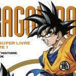 Dragon Ball Le Super Livre Tome 1 Guide de lHistoire et du Monde
